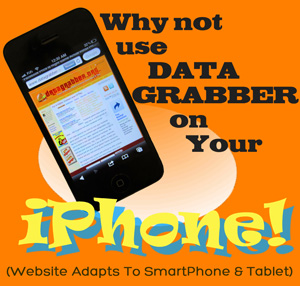 Use DataGrabber.org on Your iPhone or Smartphone! Post In The Forum!  Now... What are you waiting for?  NOW!!!!